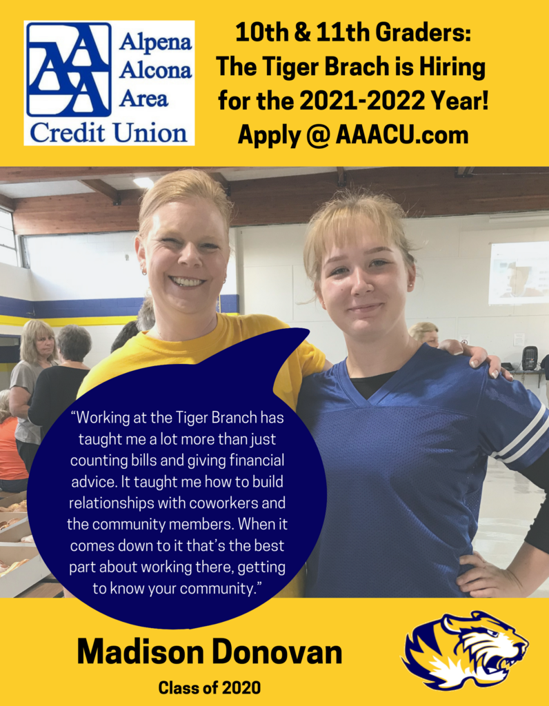 AAACU is hiring at the Tiger Branch located at Alcona Community Schools. Current Alcona High School 10th and 11th grade students are eligible to apply. Applications are due April 30. Apply online by visiting aaacu.com, scroll to the bottom and click the view careers button. Apply today!