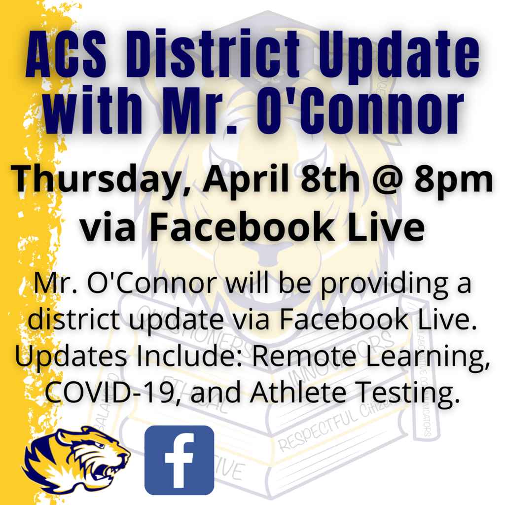 ACS families are invited to join Mr. O'Connor for a district update via Facebook Live tomorrow evening. Updates Include: Remote Learning, COVID-19, and Athlete Testing.