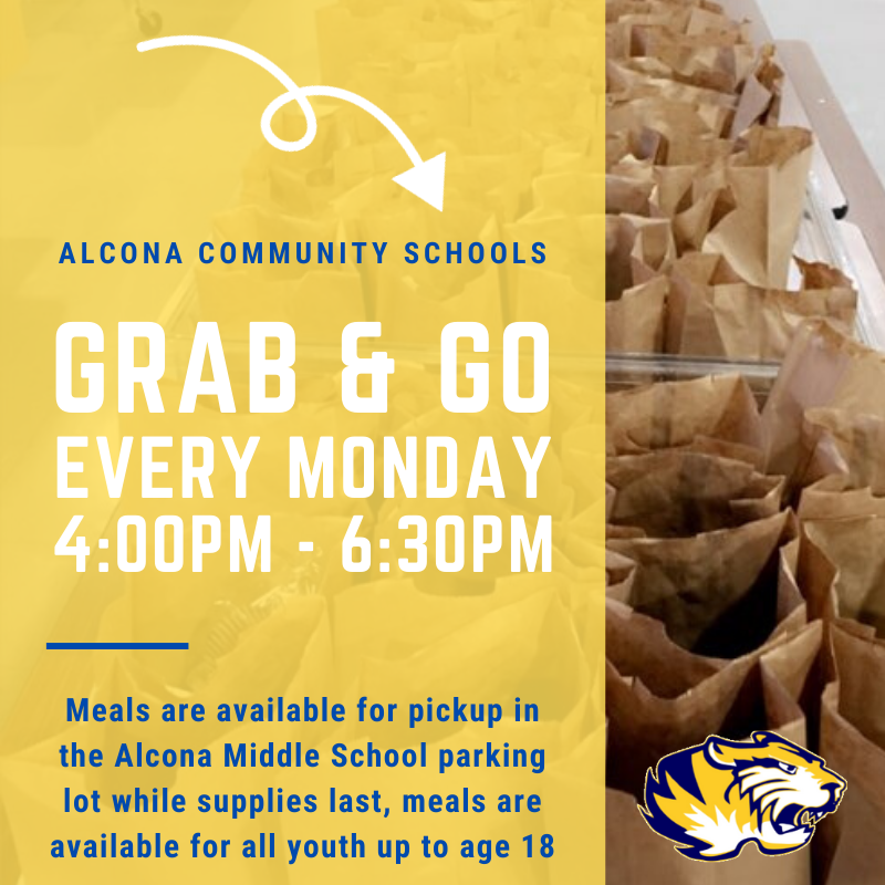 "Our next meal ""GRAB & GO"" is Monday, April 6 from 4:00pm-6:30pm for all students up to age 18. If you do not have transportation to obtain meals for your child(ren) please call 989-736-6212 or email cordesn@alconaschools.net."