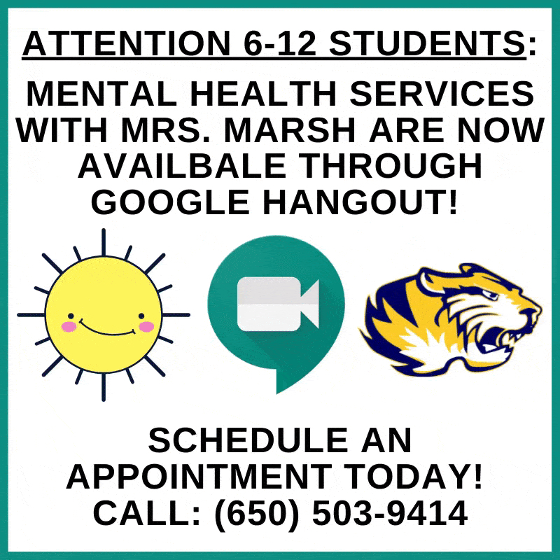 Attention 6-12 Students! Mental health services are available with Mrs. Marsh via Google Hangouts. If you would like to schedule an appointment please call (650) 503-9414. If you are new to her services, please state that in your message. Your call will be returned within 24 hrs.