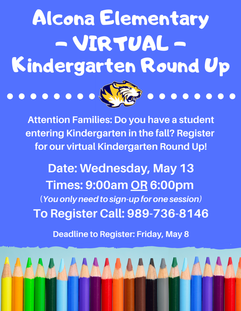 Attention Families: Is your child going to be 5 this fall? Register for our Virtual Kindergarten Round Up on Wednesday, May 13 at 9:00am OR 6:00pm. Please call 989-736-8146 by May 8 to register.